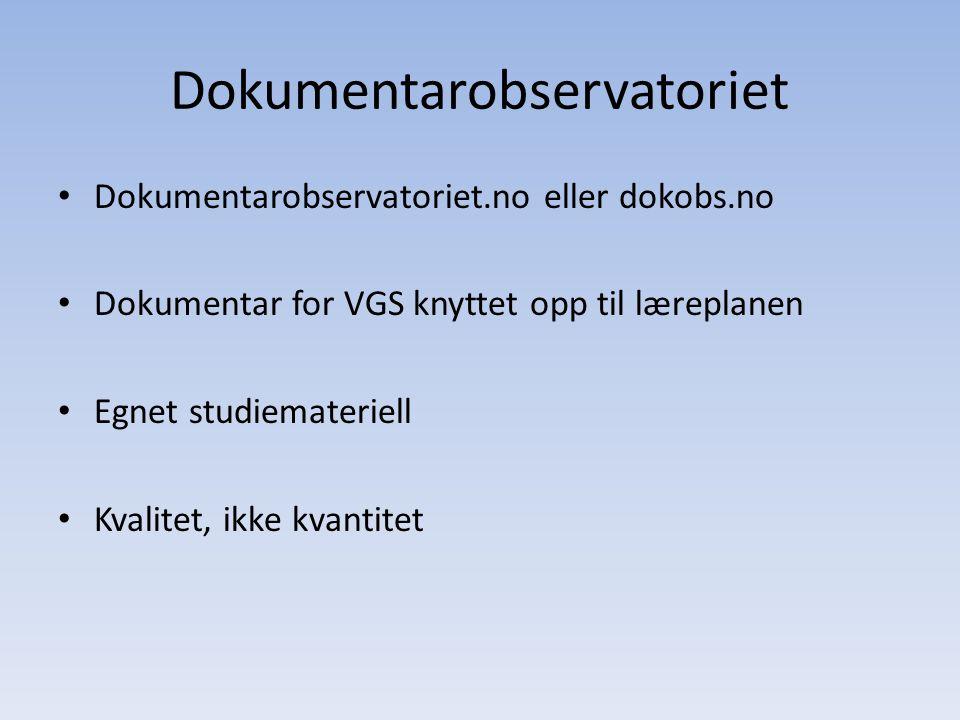 Dokumentarobservatoriet • Dokumentarobservatoriet.no eller dokobs.no • Dokumentar for VGS knyttet opp til læreplanen • Egnet studiemateriell • Kvalitet, ikke kvantitet