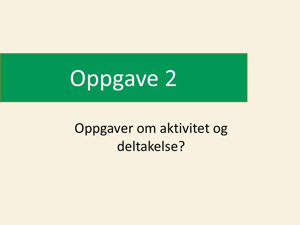 Oppgave 2 Oppgaver om aktivitet og deltakelse?