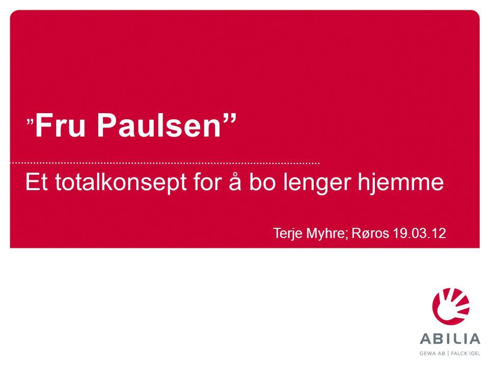 """"""" Fru Paulsen"""" Et totalkonsept for å bo lenger hjemme Terje Myhre; Røros 19.03.12"""