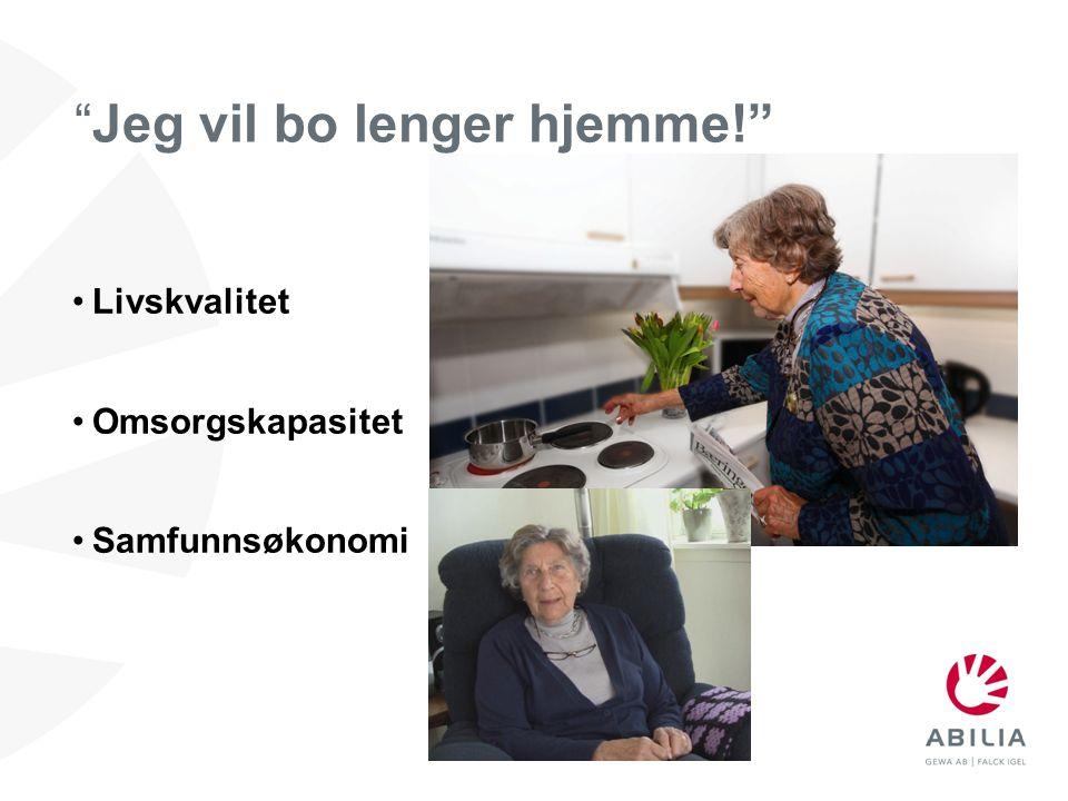 """""""Jeg vil bo lenger hjemme!"""" •Livskvalitet •Omsorgskapasitet •Samfunnsøkonomi"""