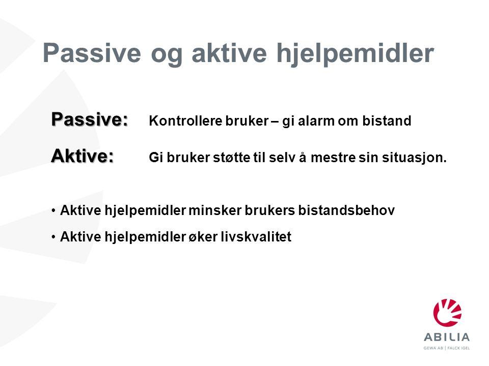 Passive og aktive hjelpemidler Passive: Passive: Kontrollere bruker – gi alarm om bistand Aktive: Aktive: Gi bruker støtte til selv å mestre sin situa