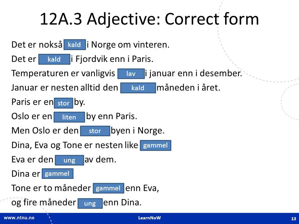 LearnNoW 12A.3 Adjective: Correct form Det er nokså kaldt i Norge om vinteren. Det er kaldere i Fjordvik enn i Paris. Temperaturen er vanligvis lavere