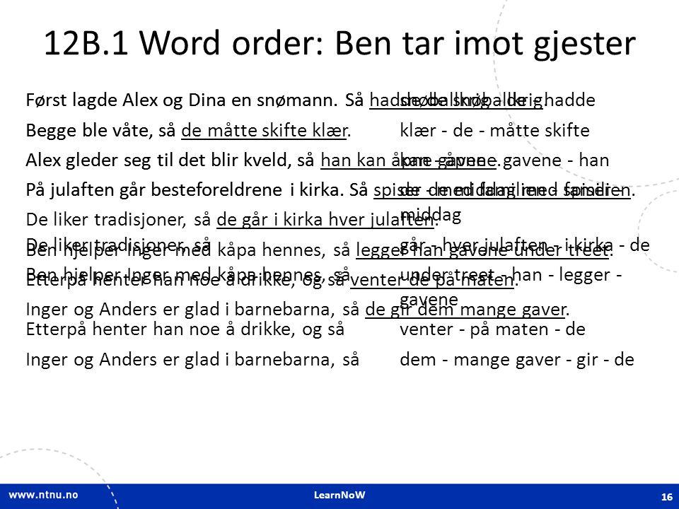 LearnNoW 12B.1 Word order: Ben tar imot gjester Først lagde Alex og Dina en snømann. Så Begge ble våte, så Alex gleder seg til det blir kveld, så På j