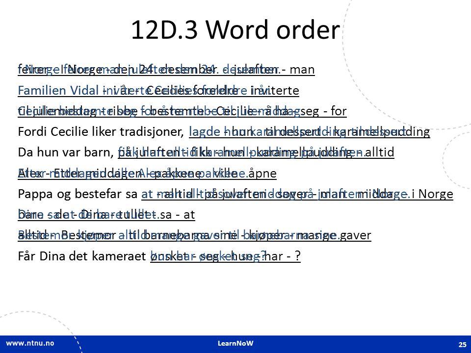LearnNoW 12D.3 Word order feirer - I Norge - den 24. desember - julaften - man Familien Vidal - i år - Cecilies foreldre - inviterte til julemiddag -