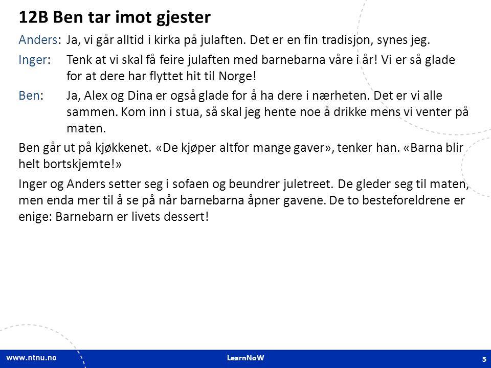 LearnNoW 12B Ben tar imot gjester Anders:Ja, vi går alltid i kirka på julaften. Det er en fin tradisjon, synes jeg. Inger:Tenk at vi skal få feire jul