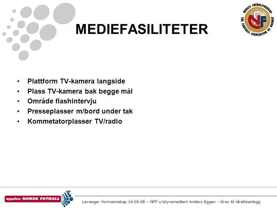 Levanger formannskap 14.05.08 - NFF v/styremedlem Anders Eggen - Krav til idrettsanlegg MEDIEFASILITETER •Plattform TV-kamera langside •Plass TV-kamer