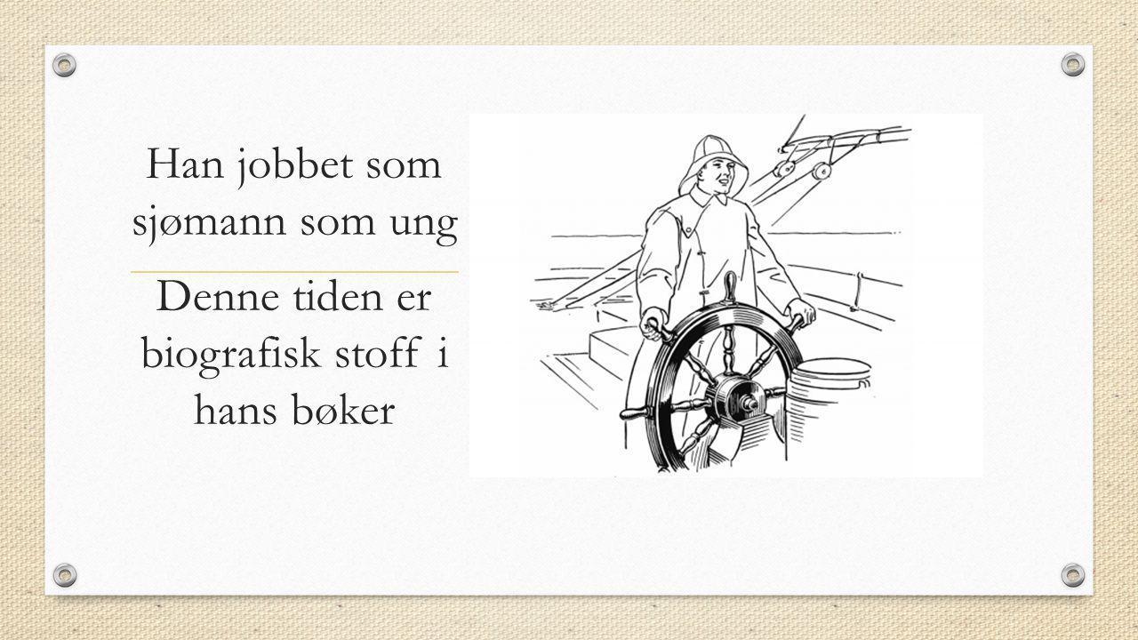 Han jobbet som sjømann som ung Denne tiden er biografisk stoff i hans bøker