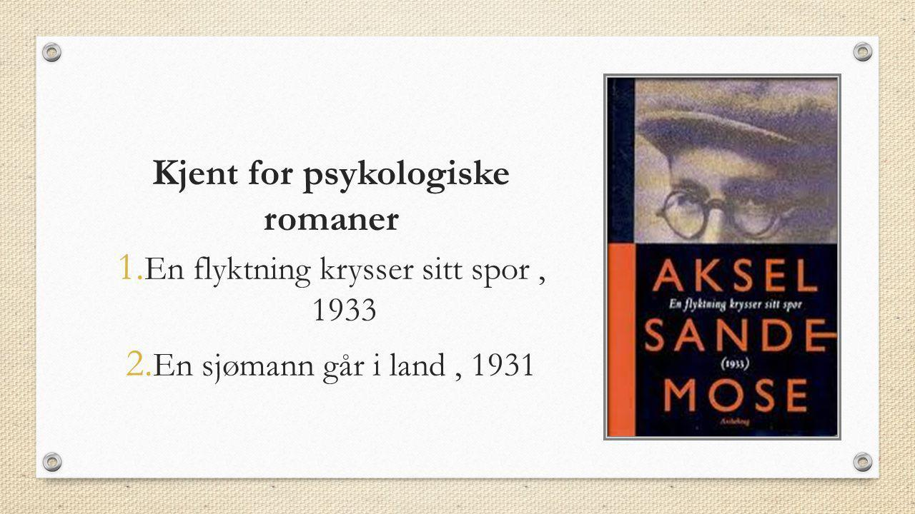 Kjent for psykologiske romaner 1.En flyktning krysser sitt spor, 1933 2.