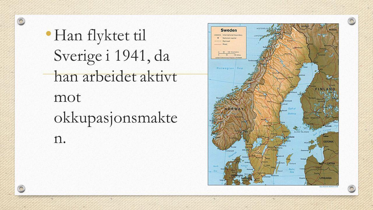 • Han flyktet til Sverige i 1941, da han arbeidet aktivt mot okkupasjonsmakte n.