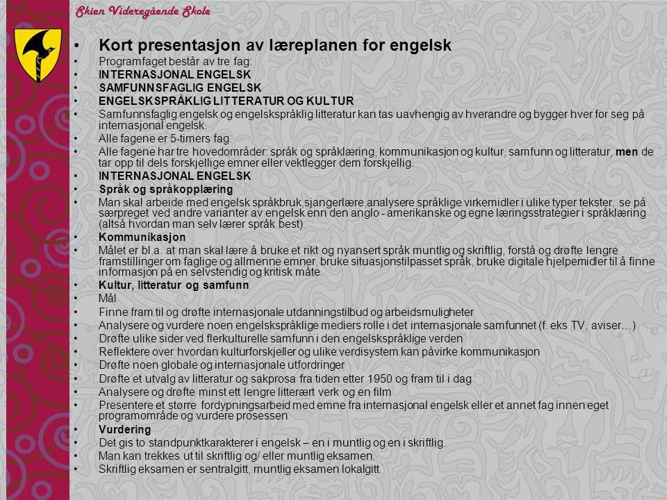 •Kort presentasjon av læreplanen for engelsk •Programfaget består av tre fag: •INTERNASJONAL ENGELSK •SAMFUNNSFAGLIG ENGELSK •ENGELSKSPRÅKLIG LITTERAT