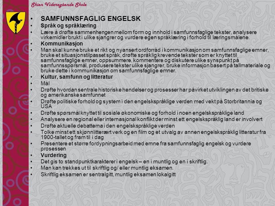•SAMFUNNSFAGLIG ENGELSK •Språk og språklæring •Lære å drøfte sammenhengen mellom form og innhold i samfunnsfaglige tekster, analysere virkemidler bruk