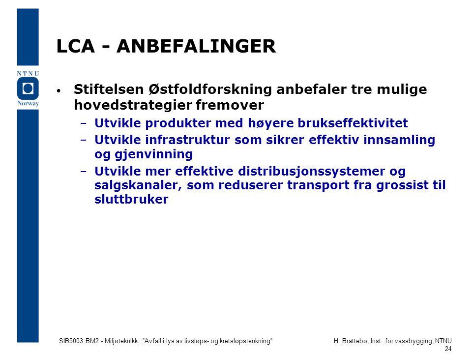 """SIB5003 BM2 - Miljøteknikk: """"Avfall i lys av livsløps- og kretsløpstenkning""""H. Brattebø, Inst. for vassbygging, NTNU 24 LCA - ANBEFALINGER • Stiftelse"""