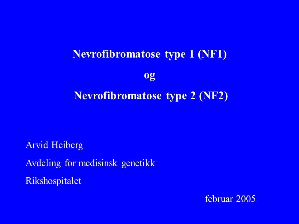Nevrofibromatose type 1 (NF1) og Nevrofibromatose type 2 (NF2) Arvid Heiberg Avdeling for medisinsk genetikk Rikshospitalet februar 2005