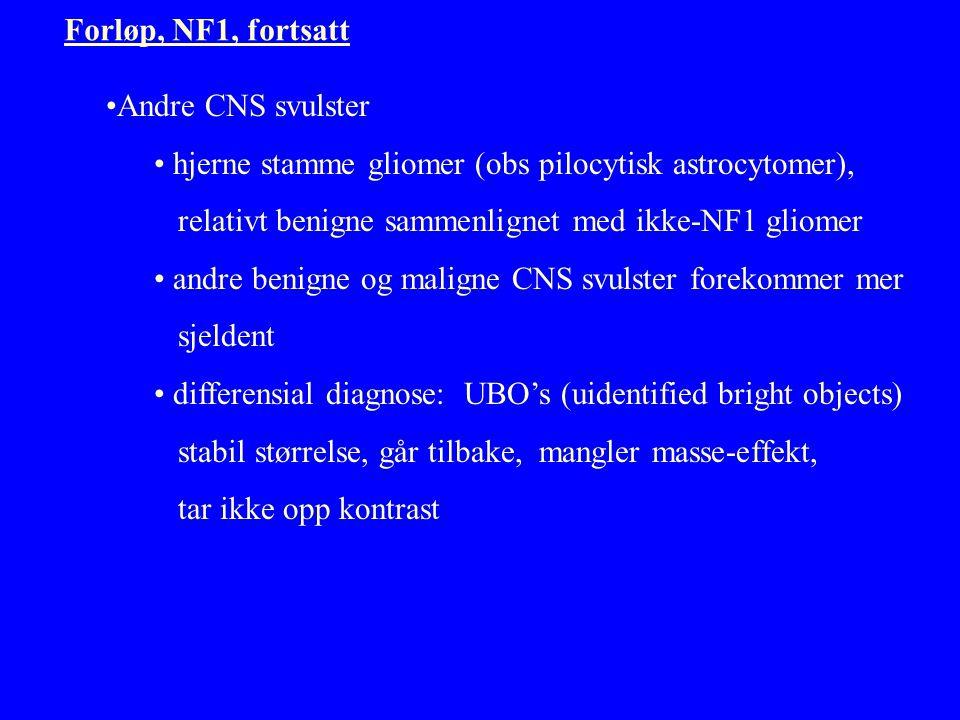 •Andre CNS svulster • hjerne stamme gliomer (obs pilocytisk astrocytomer), relativt benigne sammenlignet med ikke-NF1 gliomer • andre benigne og maligne CNS svulster forekommer mer sjeldent • differensial diagnose: UBO's (uidentified bright objects) stabil størrelse, går tilbake, mangler masse-effekt, tar ikke opp kontrast Forløp, NF1, fortsatt