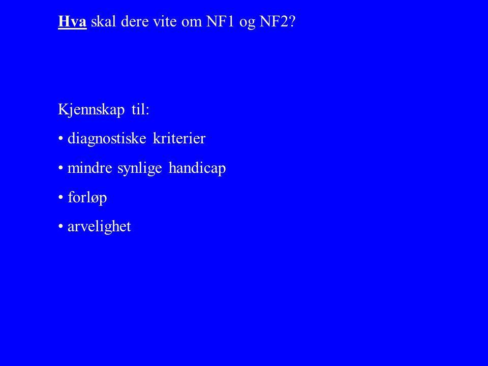 Hva skal dere vite om NF1 og NF2.