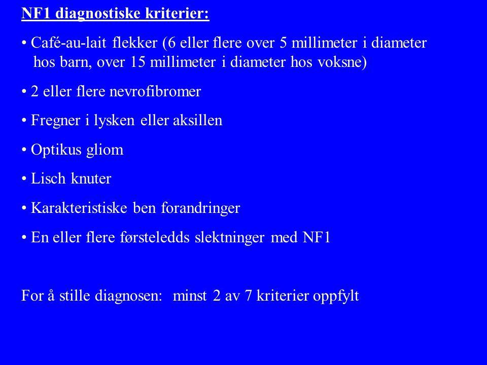 NF1 diagnostiske kriterier: • Café-au-lait flekker (6 eller flere over 5 millimeter i diameter hos barn, over 15 millimeter i diameter hos voksne) • 2 eller flere nevrofibromer • Fregner i lysken eller aksillen • Optikus gliom • Lisch knuter • Karakteristiske ben forandringer • En eller flere førsteledds slektninger med NF1 For å stille diagnosen: minst 2 av 7 kriterier oppfylt