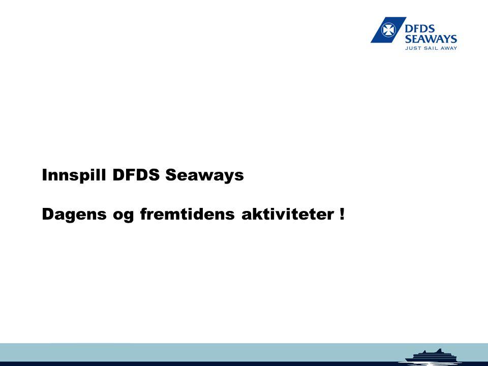 Innspill DFDS Seaways Dagens og fremtidens aktiviteter !