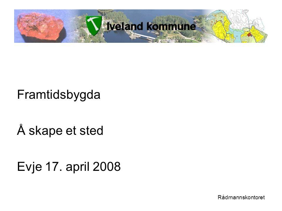 Framtidsbygda Å skape et sted Evje 17. april 2008 Rådmannskontoret