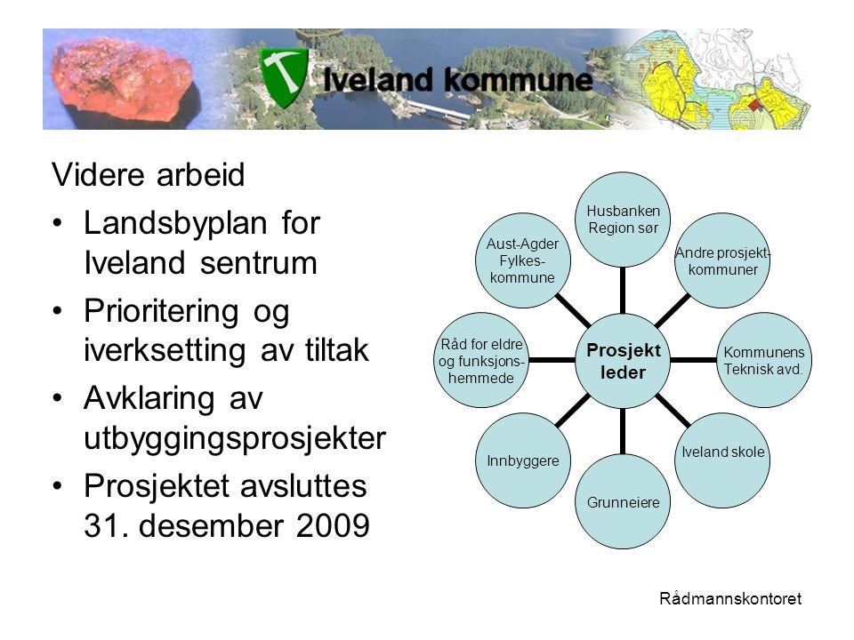 Videre arbeid •Landsbyplan for Iveland sentrum •Prioritering og iverksetting av tiltak •Avklaring av utbyggingsprosjekter •Prosjektet avsluttes 31.