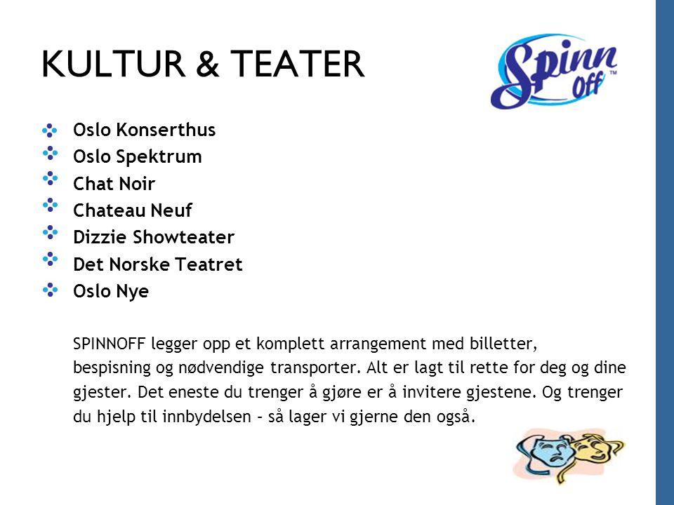 KULTUR & TEATER Oslo Konserthus Oslo Spektrum Chat Noir Chateau Neuf Dizzie Showteater Det Norske Teatret Oslo Nye SPINNOFF legger opp et komplett arr