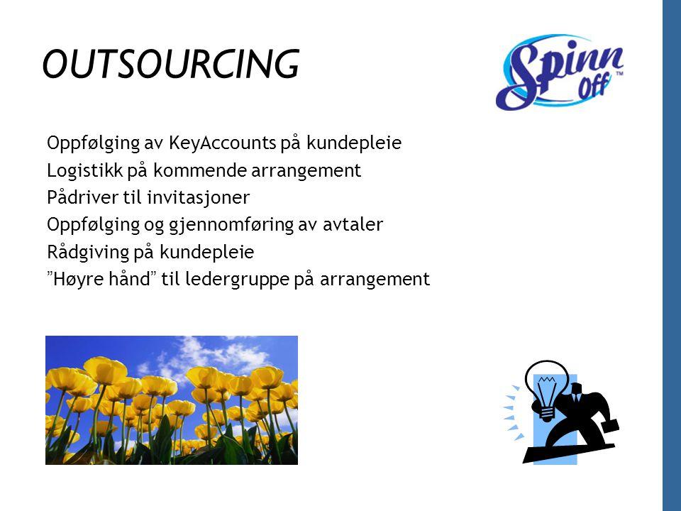 OUTSOURCING Oppfølging av KeyAccounts på kundepleie Logistikk på kommende arrangement Pådriver til invitasjoner Oppfølging og gjennomføring av avtaler