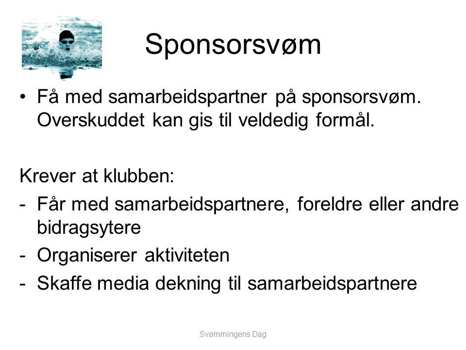 Sponsorsvøm •Få med samarbeidspartner på sponsorsvøm. Overskuddet kan gis til veldedig formål. Krever at klubben: -Får med samarbeidspartnere, foreldr
