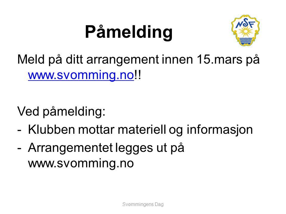 Påmelding Meld på ditt arrangement innen 15.mars på www.svomming.no!! www.svomming.no Ved påmelding: -Klubben mottar materiell og informasjon -Arrange