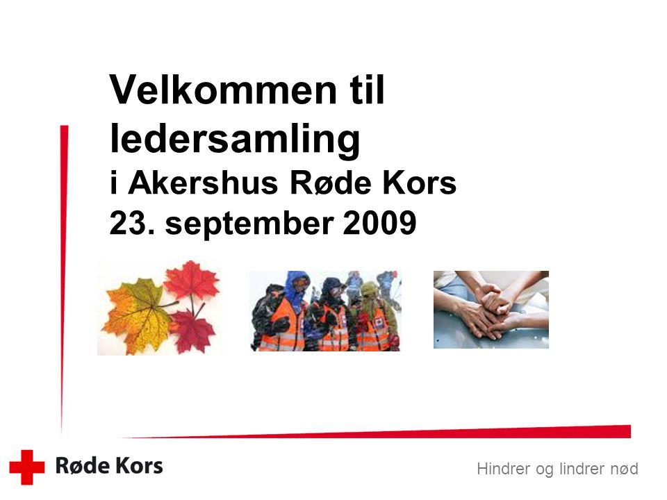 Hindrer og lindrer nød Velkommen til ledersamling i Akershus Røde Kors 23. september 2009