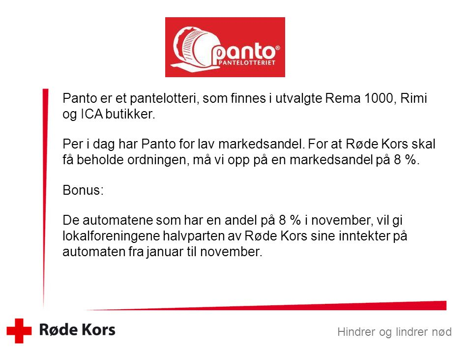 Panto er et pantelotteri, som finnes i utvalgte Rema 1000, Rimi og ICA butikker. Per i dag har Panto for lav markedsandel. For at Røde Kors skal få be