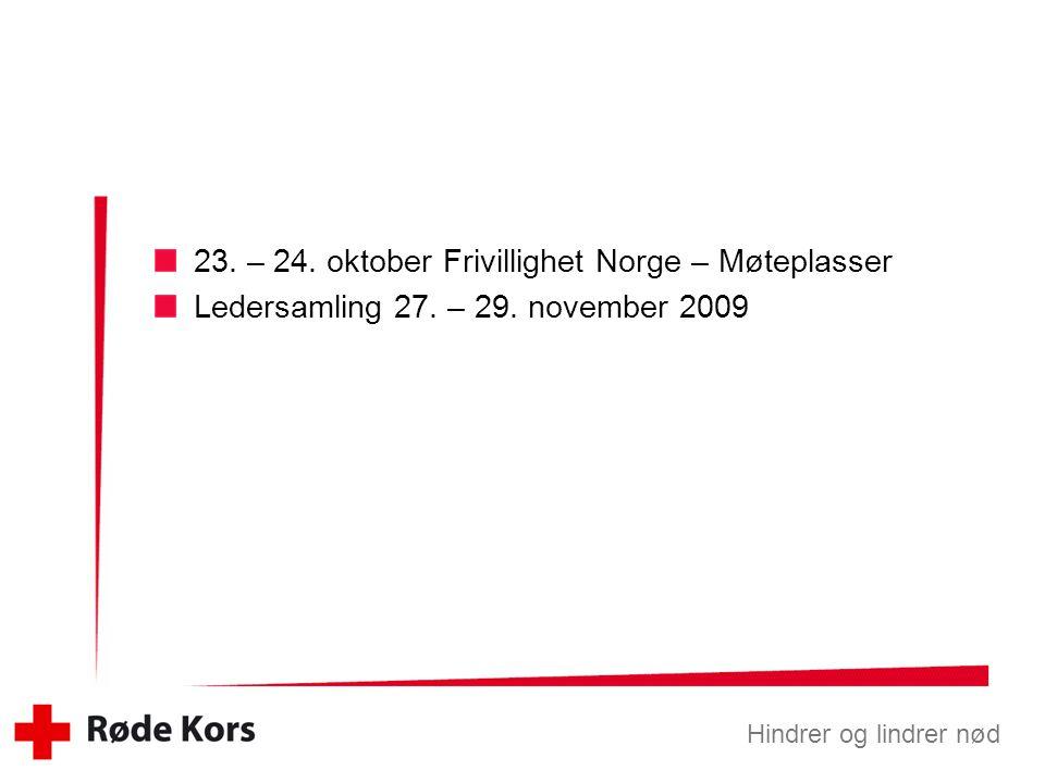 Hindrer og lindrer nød 23. – 24. oktober Frivillighet Norge – Møteplasser Ledersamling 27. – 29. november 2009