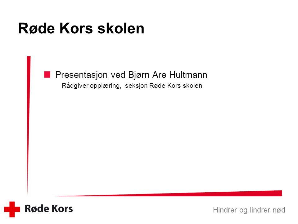 Hindrer og lindrer nød Røde Kors skolen Presentasjon ved Bjørn Are Hultmann Rådgiver opplæring, seksjon Røde Kors skolen