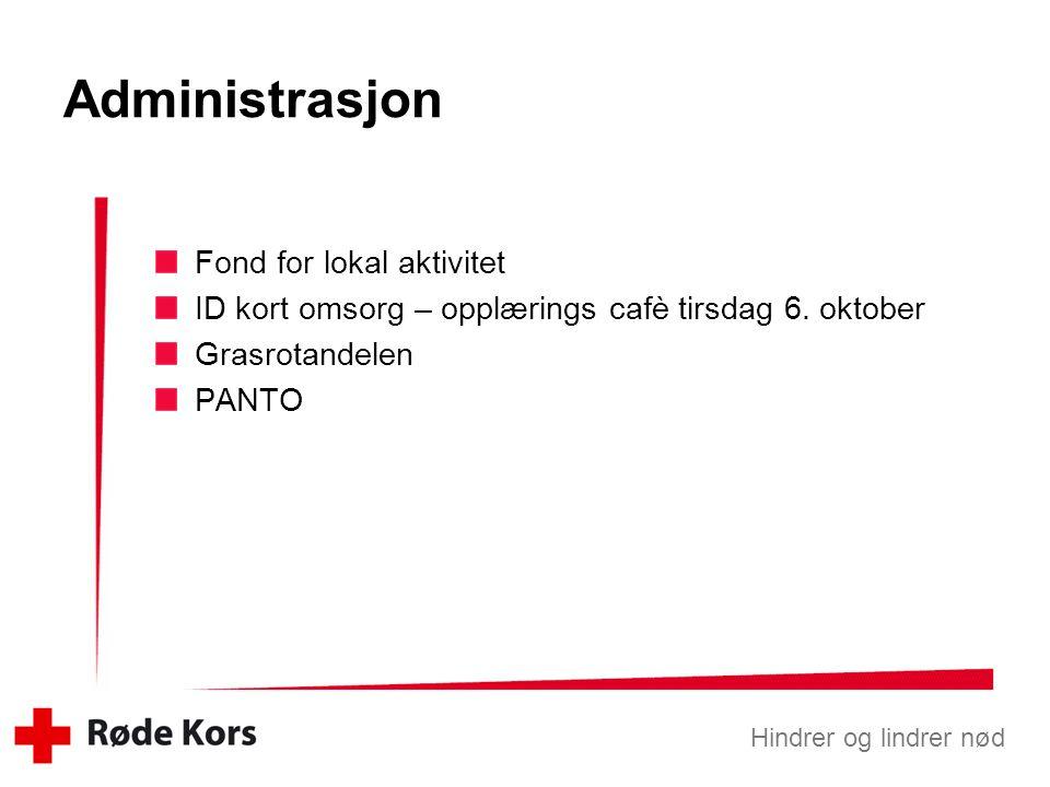 Hindrer og lindrer nød Administrasjon Fond for lokal aktivitet ID kort omsorg – opplærings cafè tirsdag 6. oktober Grasrotandelen PANTO