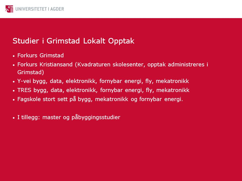 Studier i Grimstad Lokalt Opptak • Forkurs Grimstad • Forkurs Kristiansand (Kvadraturen skolesenter, opptak administreres i Grimstad) • Y-vei bygg, da