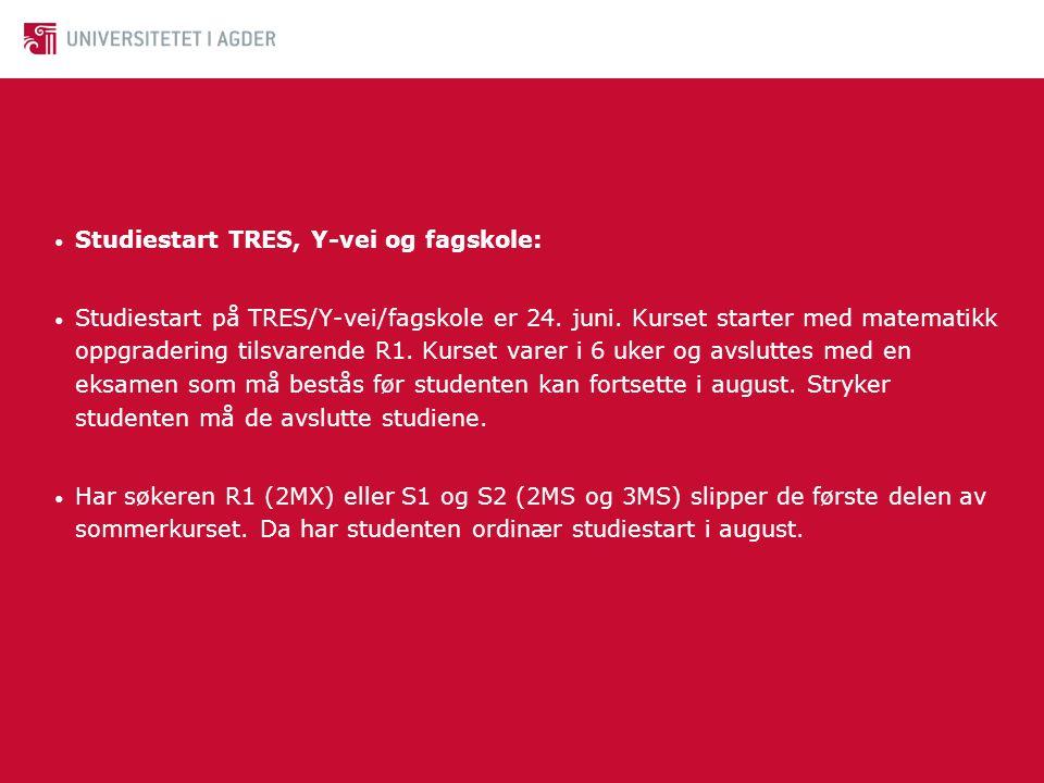 • Studiestart TRES, Y-vei og fagskole: • Studiestart på TRES/Y-vei/fagskole er 24. juni. Kurset starter med matematikk oppgradering tilsvarende R1. Ku