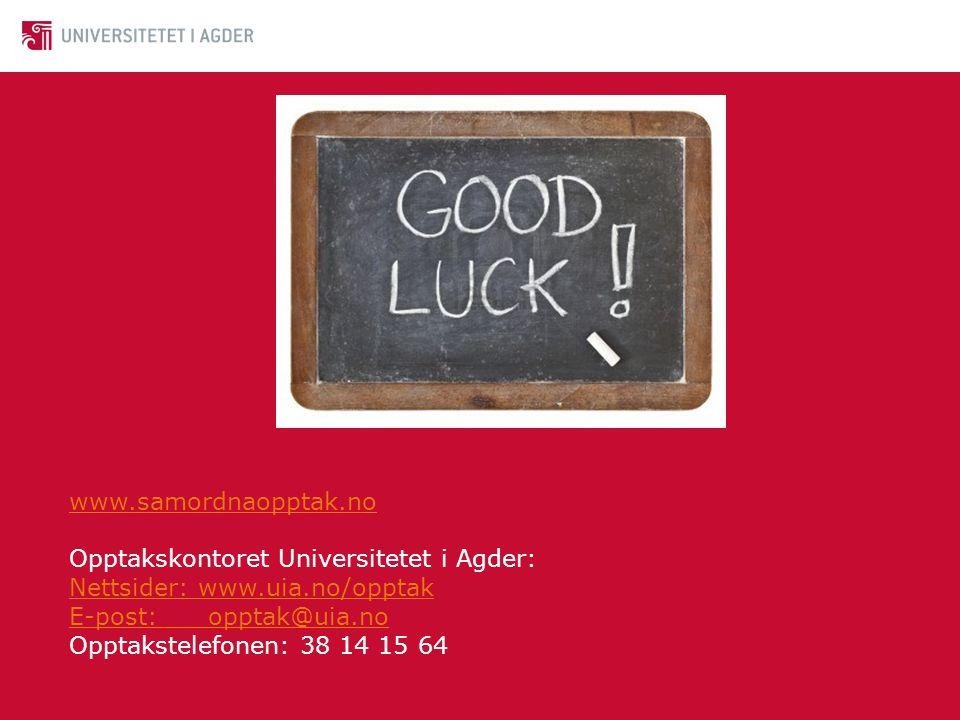 www.samordnaopptak.no Opptakskontoret Universitetet i Agder: Nettsider: www.uia.no/opptak E-post: opptak@uia.no Opptakstelefonen: 38 14 15 64