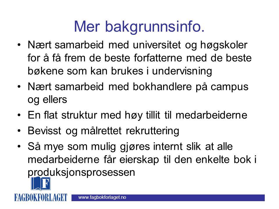 www.fagbokforlaget.no Erfaringer så langt … •Nettressursene er nedslående lite brukt av studentene spesielt, bl.a.