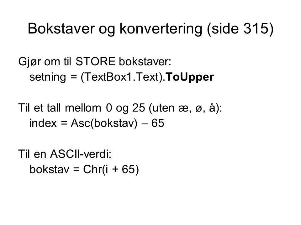 Bokstaver og konvertering (side 315) Gjør om til STORE bokstaver: setning = (TextBox1.Text).ToUpper Til et tall mellom 0 og 25 (uten æ, ø, å): index =