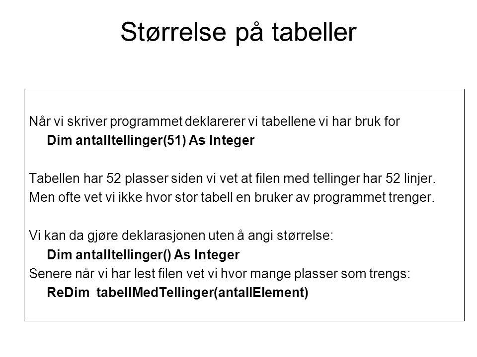 Størrelse på tabeller Når vi skriver programmet deklarerer vi tabellene vi har bruk for Dim antalltellinger(51) As Integer Tabellen har 52 plasser sid