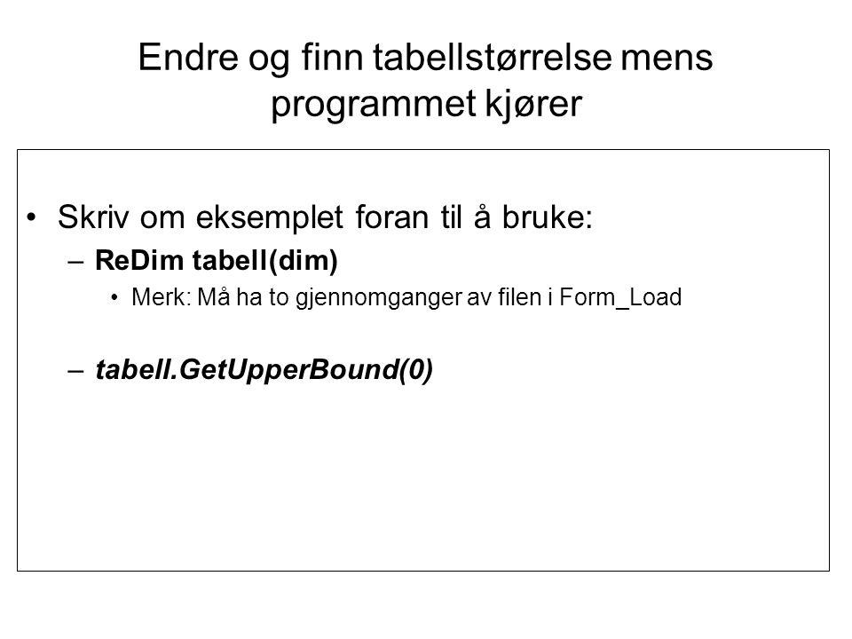 Endre og finn tabellstørrelse mens programmet kjører •Skriv om eksemplet foran til å bruke: –ReDim tabell(dim) •Merk: Må ha to gjennomganger av filen