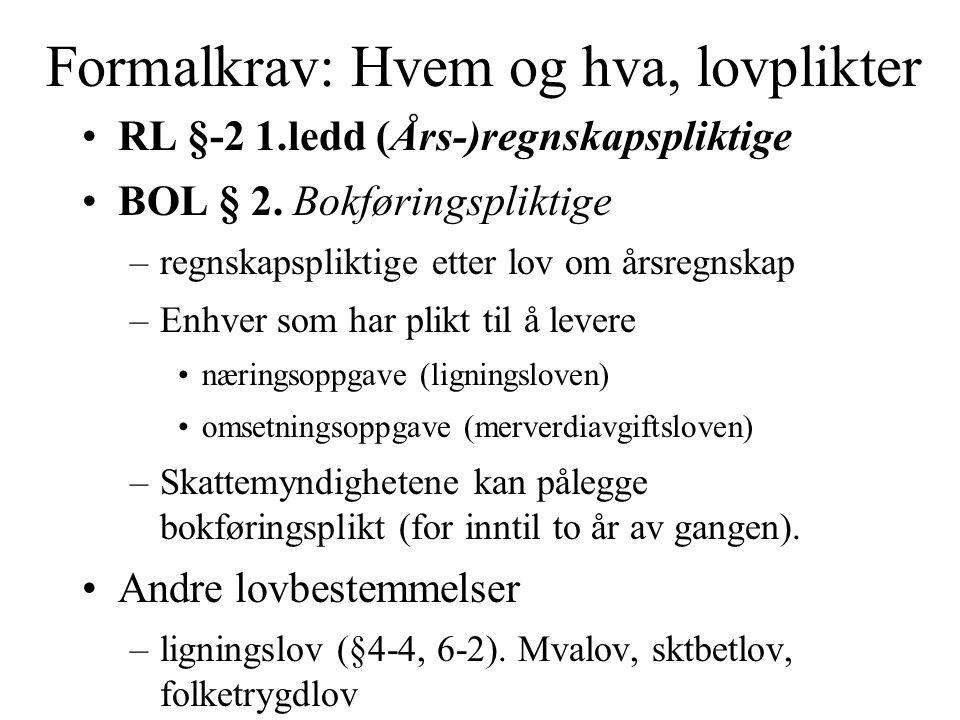 Formalkrav: Hvem og hva, lovplikter •RL §-2 1.ledd (Års-)regnskapspliktige •BOL § 2.