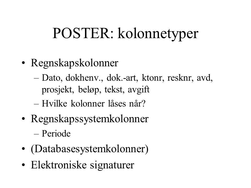 POSTER: kolonnetyper •Regnskapskolonner –Dato, dokhenv., dok.-art, ktonr, resknr, avd, prosjekt, beløp, tekst, avgift –Hvilke kolonner låses når.