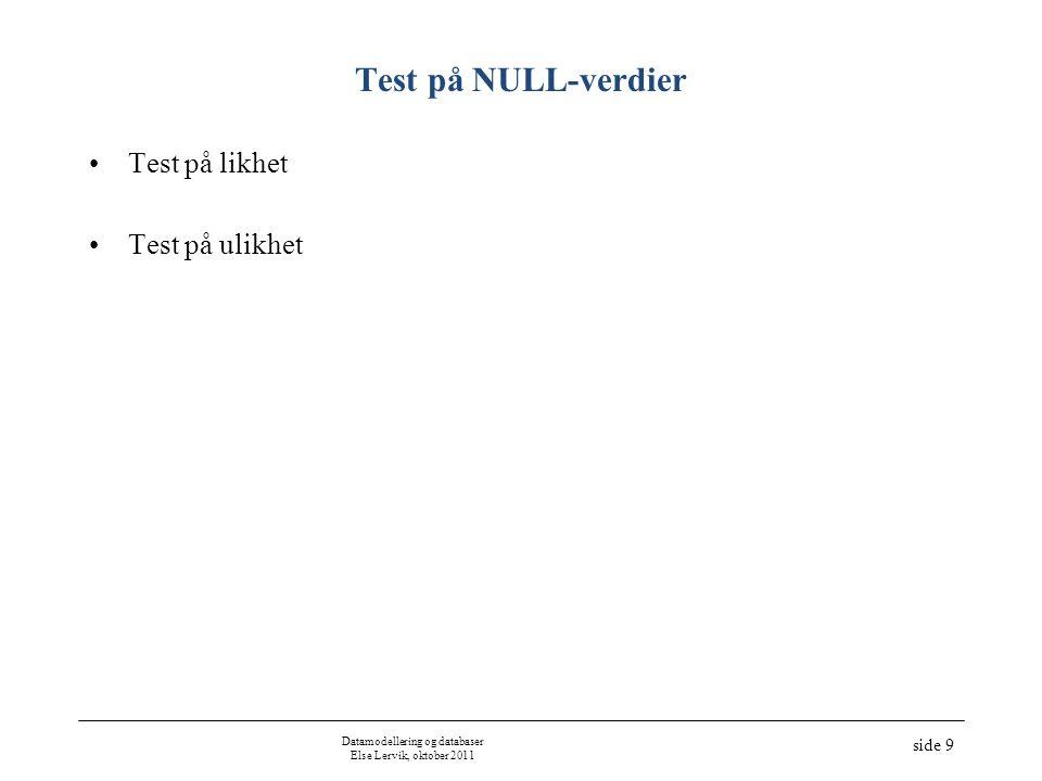 Datamodellering og databaser Else Lervik, oktober 2011 side 9 Test på NULL-verdier •Test på likhet •Test på ulikhet