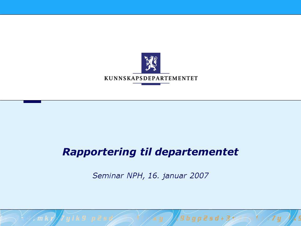 Rapportering til departementet Seminar NPH, 16. januar 2007