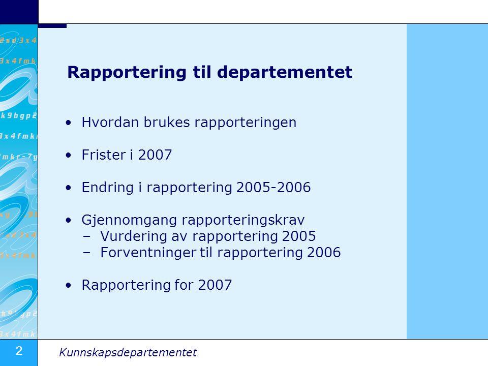 2 Kunnskapsdepartementet Rapportering til departementet •Hvordan brukes rapporteringen •Frister i 2007 •Endring i rapportering 2005-2006 •Gjennomgang rapporteringskrav –Vurdering av rapportering 2005 –Forventninger til rapportering 2006 •Rapportering for 2007