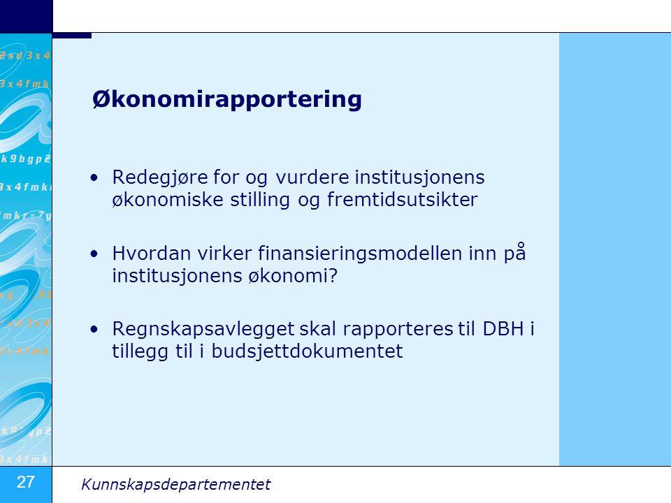 27 Kunnskapsdepartementet Økonomirapportering •Redegjøre for og vurdere institusjonens økonomiske stilling og fremtidsutsikter •Hvordan virker finansieringsmodellen inn på institusjonens økonomi.