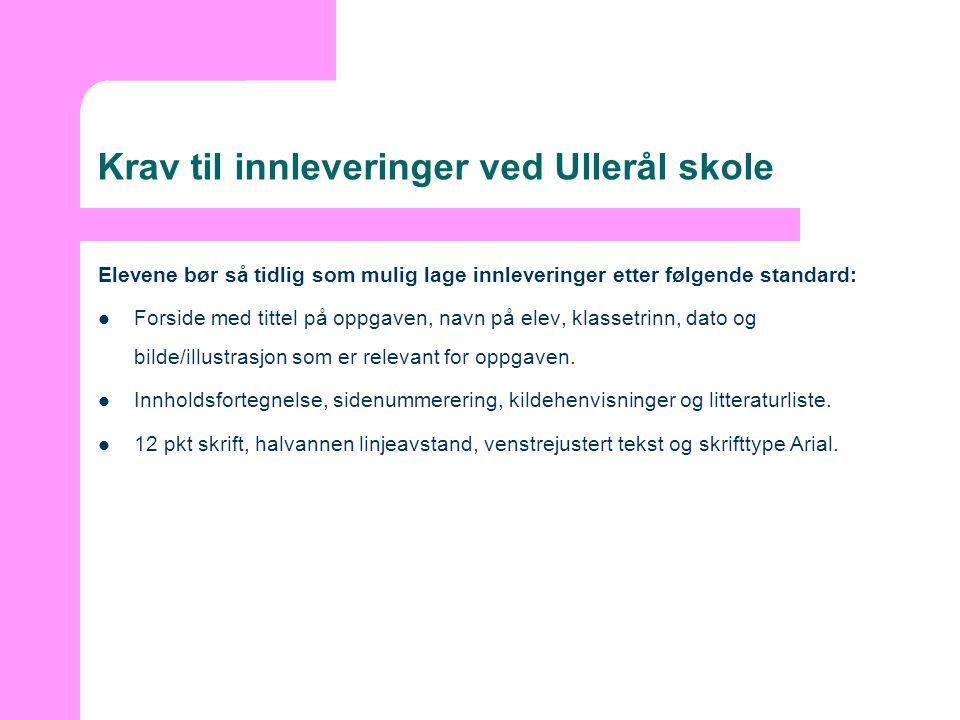 Krav til innleveringer ved Ullerål skole Elevene bør så tidlig som mulig lage innleveringer etter følgende standard:  Forside med tittel på oppgaven,