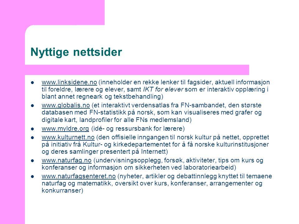 Nyttige nettsider  www.linksidene.no (inneholder en rekke lenker til fagsider, aktuell informasjon til foreldre, lærere og elever, samt IKT for eleve