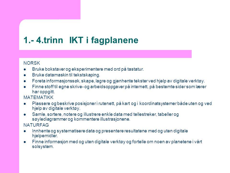 1.- 4.trinnIKT i fagplanene NORSK  Bruke bokstaver og eksperimentere med ord på tastatur.  Bruke datamaskin til tekstskaping.  Foreta informasjonss