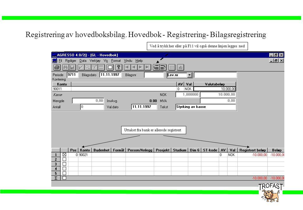 Registrering av hovedboksbilag. Hovedbok - Registrering- Bilagsregistrering Uttaket fra bank er allerede registrert Ved å trykk her eller på F11 vil o