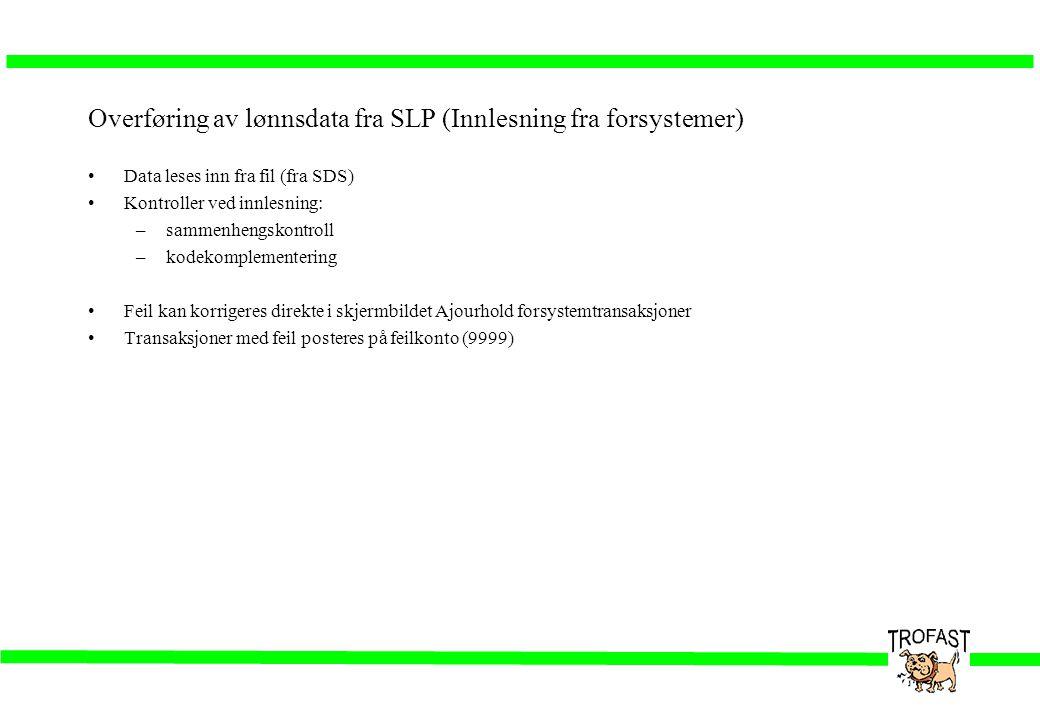 Overføring av lønnsdata fra SLP (Innlesning fra forsystemer) •Data leses inn fra fil (fra SDS) •Kontroller ved innlesning: –sammenhengskontroll –kodek